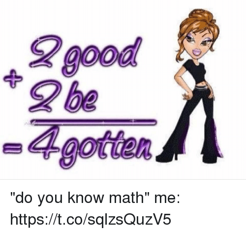 "Good, Math, and Girl Memes: good  0oa  2 be  A gotetan ""do you know math""  me: https://t.co/sqlzsQuzV5"