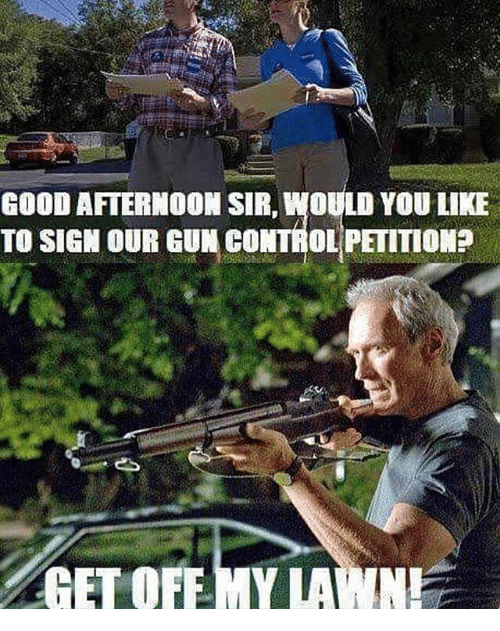 good afternoon sir would you like to sign our gun 26893773 ✅ 25 best memes about get off my lawn get off my lawn memes,Lawn Memes