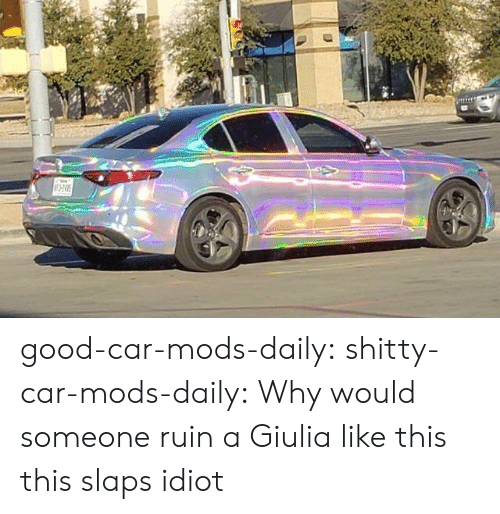 Target, Tumblr, and Blog: good-car-mods-daily:  shitty-car-mods-daily:  Why would someone ruin a Giulia like this  this slaps idiot