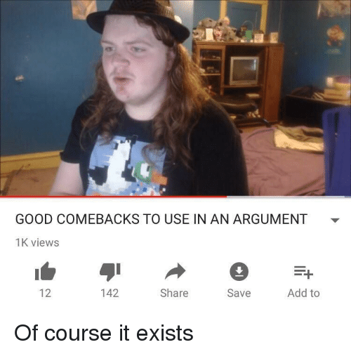 GOOD COMEBACKS TO USE IN AN ARGUMENT - 1K Views 12 142 Share Save