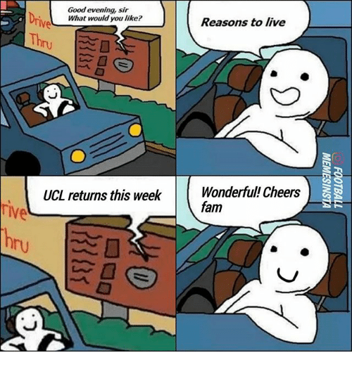 Fam, Memes, and Good: Good evening, sir  What would you like?  Reasons to live  rive  Th  UCL returns this  week Wonderful! Cheers  fam  IVe  ry