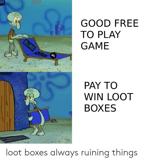GOOD FREE TO PLAY GAME PAY TO WIN LOOT BOXES Loot Boxes