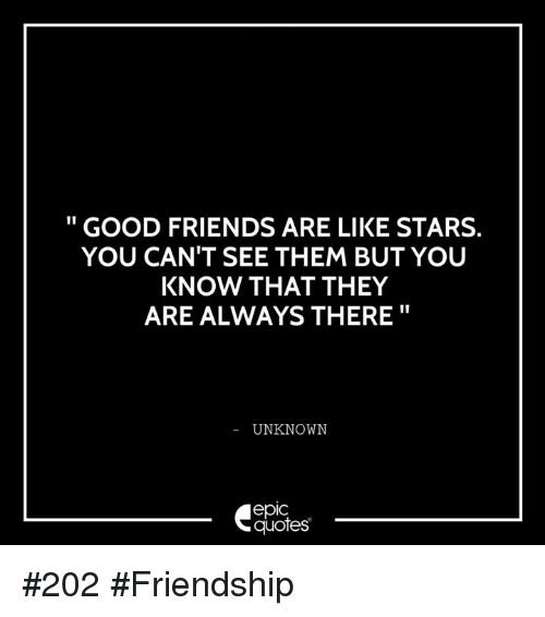 Good Friends Are Like Stars You Cant See Them But You Know That