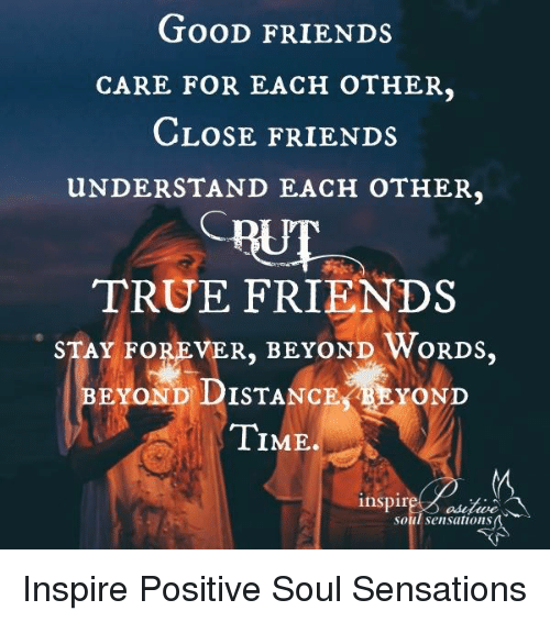 GooD FRIENDS CARE FOR EACH OTHER CLOSE FRIENDS UNDER STAND
