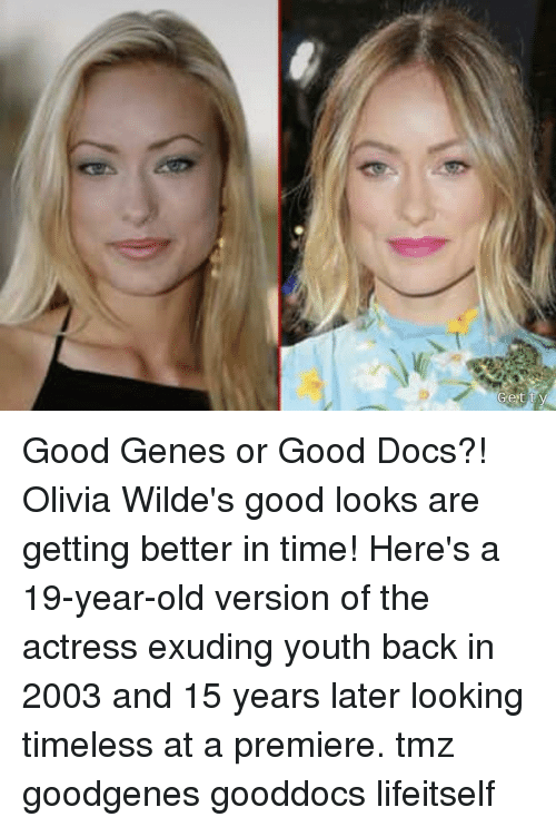 Memes, Good, and Time: Good Genes or Good Docs?! Olivia Wilde's good looks are getting better in time! Here's a 19-year-old version of the actress exuding youth back in 2003 and 15 years later looking timeless at a premiere. tmz goodgenes gooddocs lifeitself