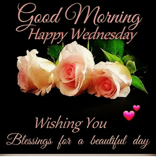 Good Happy Wednesday Wishing You Blessings A Beautiful Day