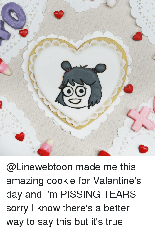 Memes, 🤖, and Im-Pissed: GOOD @Linewebtoon made me this amazing cookie for Valentine's day and I'm PISSING TEARS sorry I know there's a better way to say this but it's true