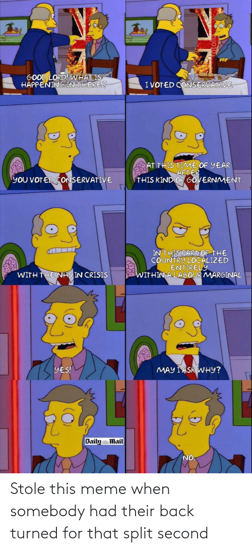 Good Lord What Is Happening In There Ivoted Conservative At This Time Of Year Aft Er This Kind Of Government You Voted Conservative In This Part Of The Country Localized Entirely Within