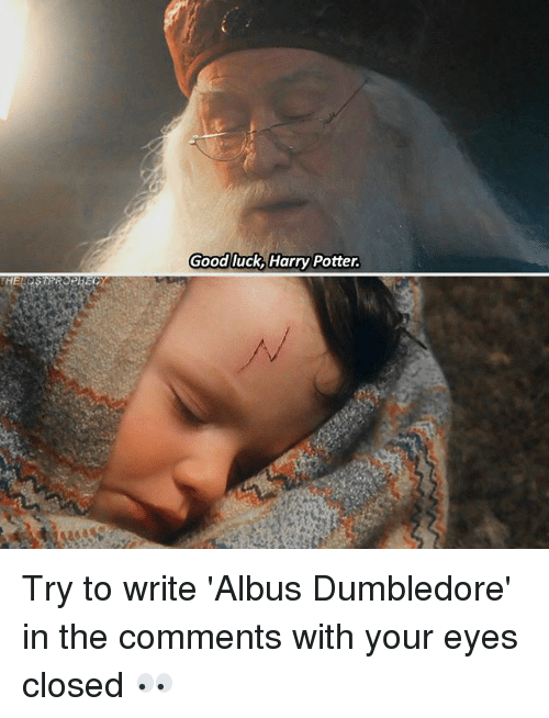 Dumbledore, Harry Potter, and Memes: Good luck,Harry Potter Try to write 'Albus Dumbledore' in the comments with your eyes closed 👀