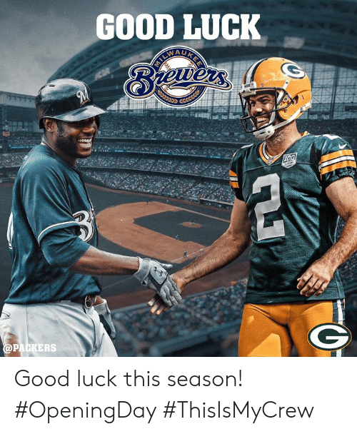 Memes, Good, and Packers: GOOD LUCK  PACKERS Good luck this season!  #OpeningDay #ThisIsMyCrew