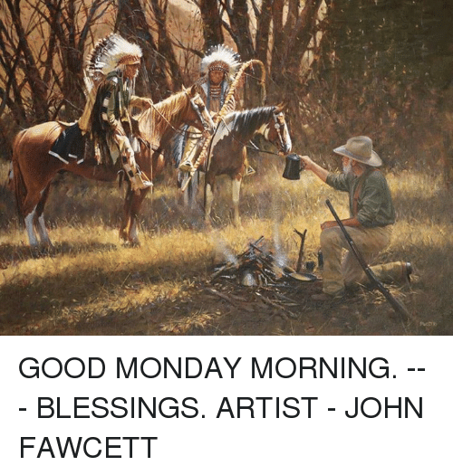Good Monday Morning Blessings Artist John Fawcett Meme On Meme