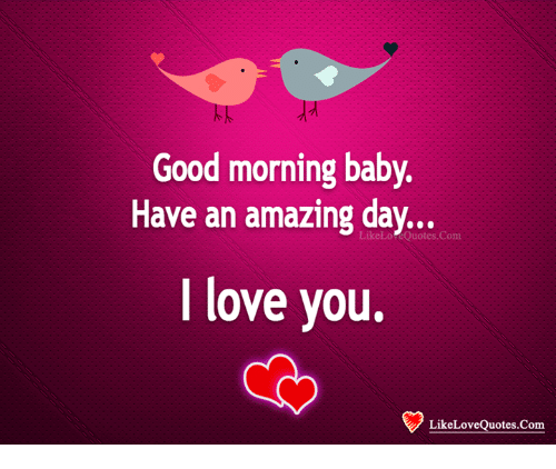 Good Day Love Quotes: Good Morning Baby Have An Amazing Day LikeLo EQuotesConm I