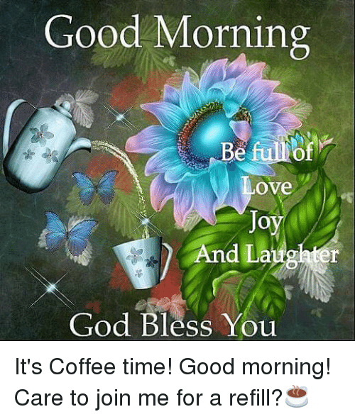 Good Morning Be Fullof Love And Laughter God Bless You Its Coffee