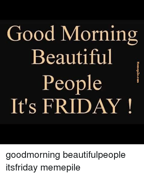 Good Morning Beautiful People Its Friday Goodmorning