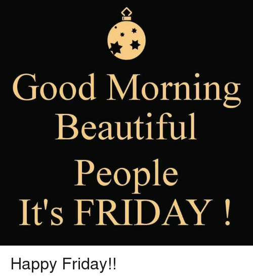 Beautiful Friday And It S Good Morning People Happy