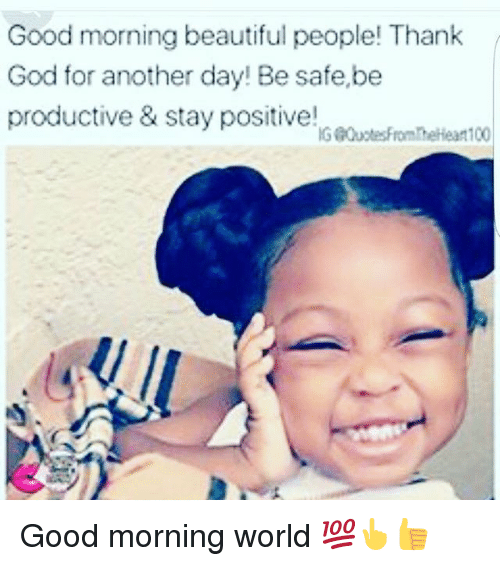Good Morning Beautiful People Thank God For Another Day Be Safebe