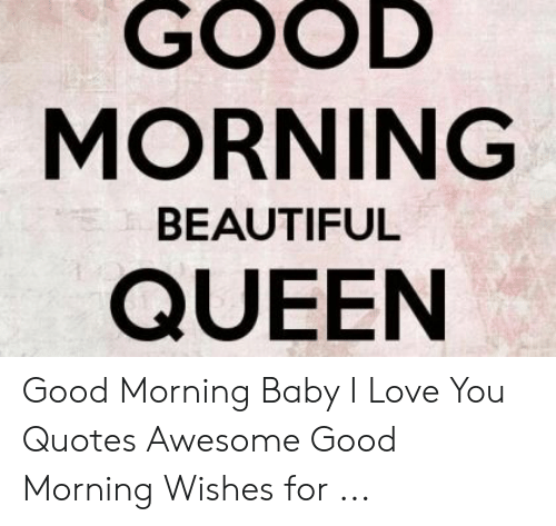 GOOD MORNING BEAUTIFUL QUEEN Good Morning Baby I Love You ...