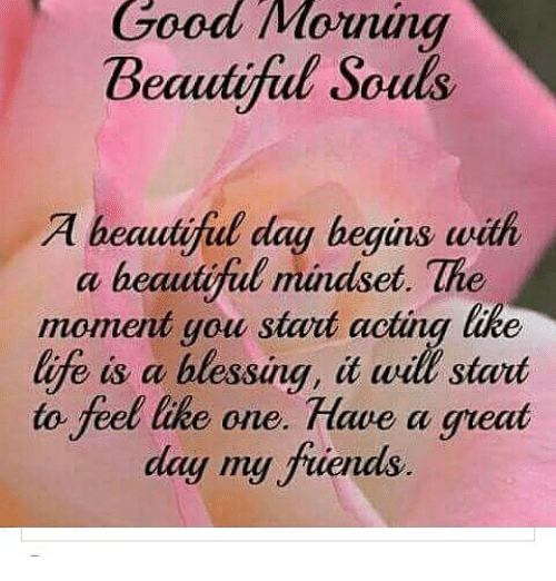 Good Morning Beautiful Souls A Beautiful Day Begins With A Beautiful