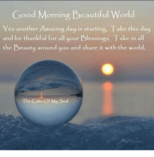 Good Morning Beautiful World Yes Another Amazing Day Is ...