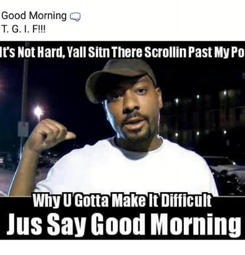 Good Morning Dts Not Hard Yall Sitnthere Scrollinpast Mypo Why U