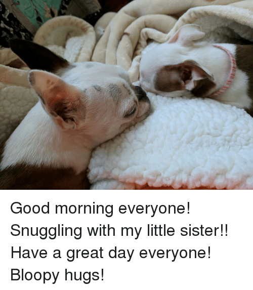 Good Morning Everyone Snuggling With My Little Sister Have A