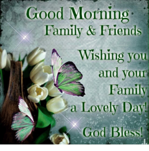 Good Morning Family Friends Wishing You And Your Family A Lovely