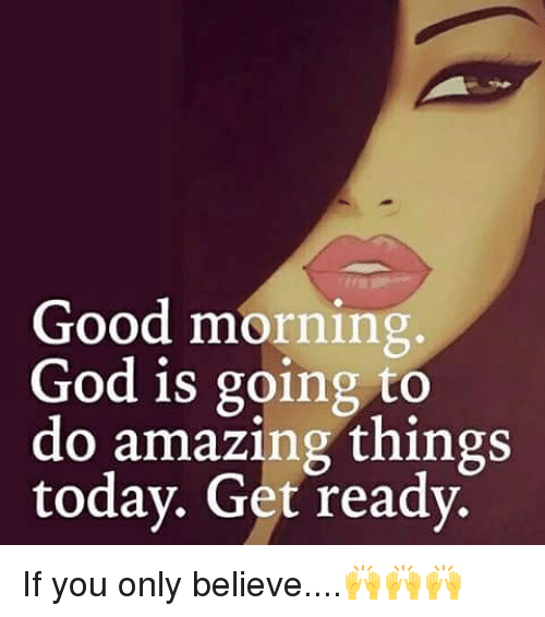 Good Morning God Is Going To Do Amazing Things Today Get Ready If