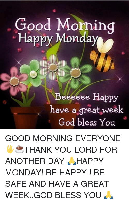 Good Morning Happy Monday Beeeeee Happy Have A Great Week God Bless