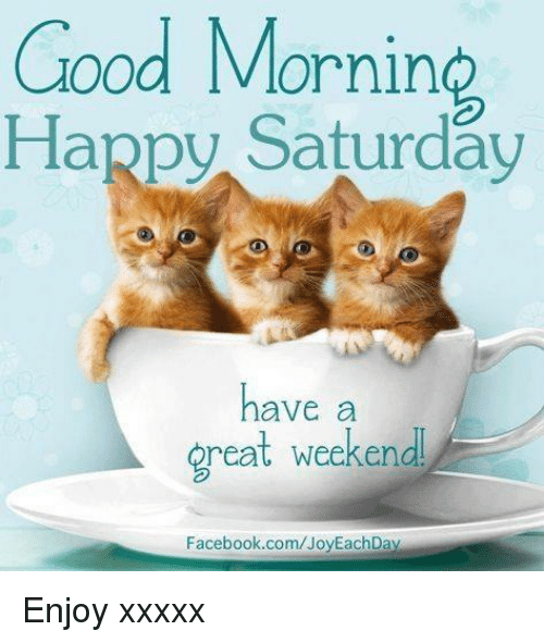 Good Morning Happy Saturday Have A Reat Weekend