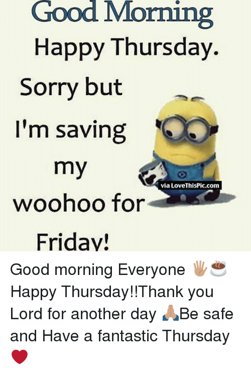 Good Morning Happy Thursday Sorry But Im Saving My Woohoo For