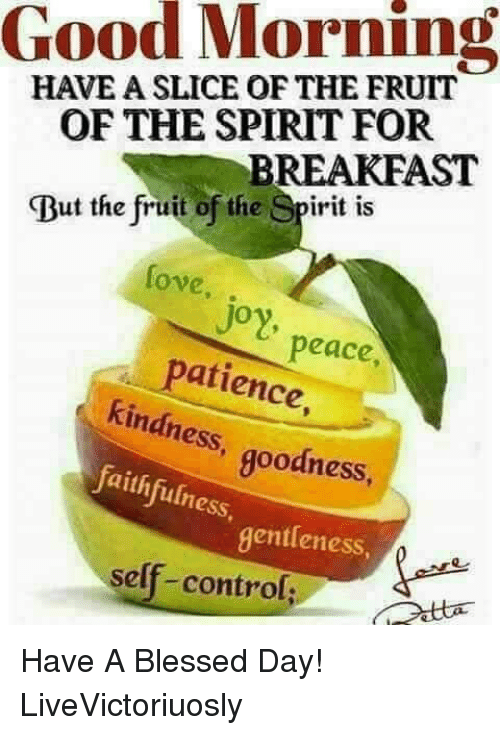 Good Morning Have A Slice Of The Fruit Of The Spirit For Breakfast