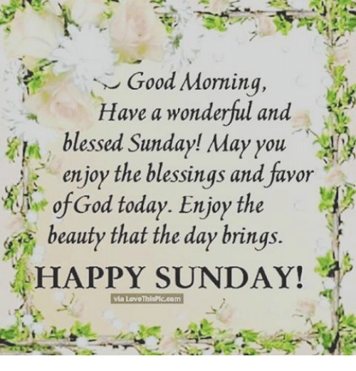 Good Morning Have A Wonderful And Blessed Sunday May You Enjoy The