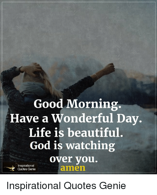 Good Morning Have A Wonderful Day Life Is Beautiful God Is Watching