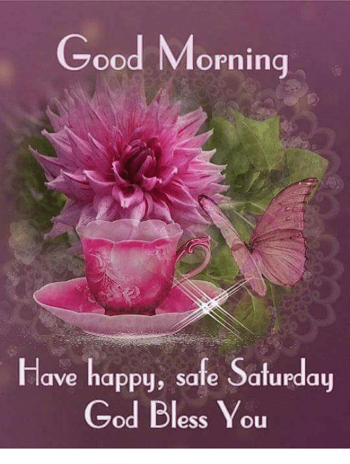 Good Morning Have Happy Safe Saturday God Bless You Ess Y Ou God