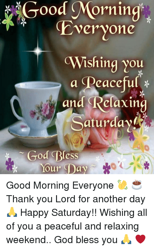 Good Morning Hveryone Wishing You A Peaceful And Relaxing Saturdayr