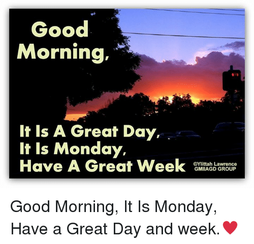 Good Morning It Is A Great Day It Is Monday Have A Great Week