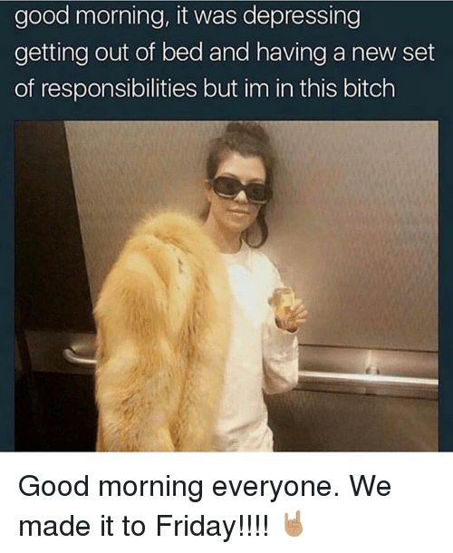 good morning it was depressing getting out of bed and 21651815 25 best getting out of bed memes one time memes, cancelled memes