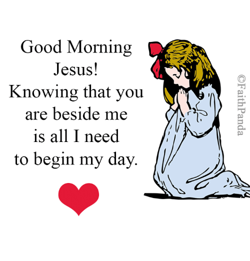 Good Morning Jesus Knowing That You Are Beside Me Is All I Need To