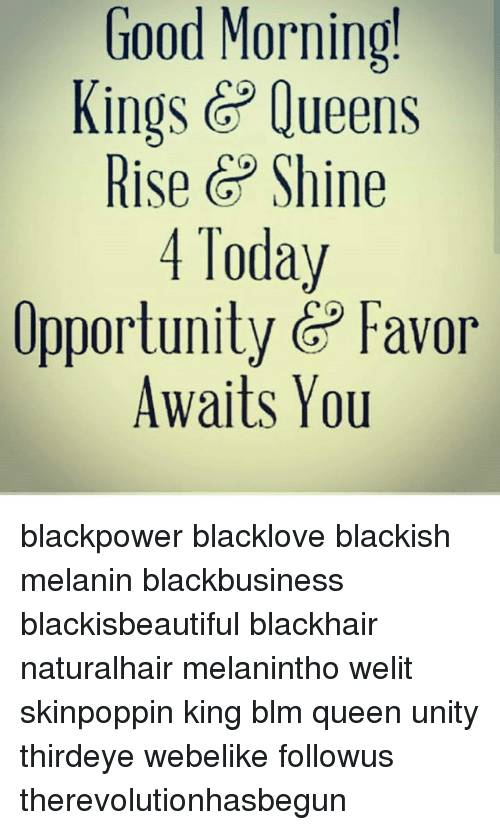 Good Morning Kings Queens Rise G Shine Today Opportunity G Favor