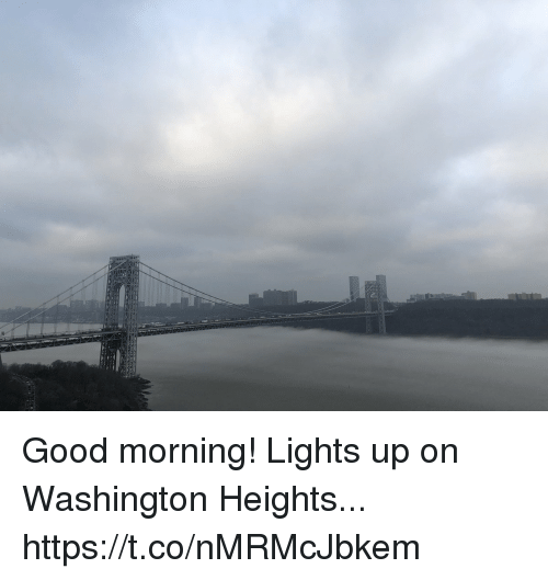 Memes, Good Morning, and Good: Good morning! Lights up on Washington Heights... https://t.co/nMRMcJbkem