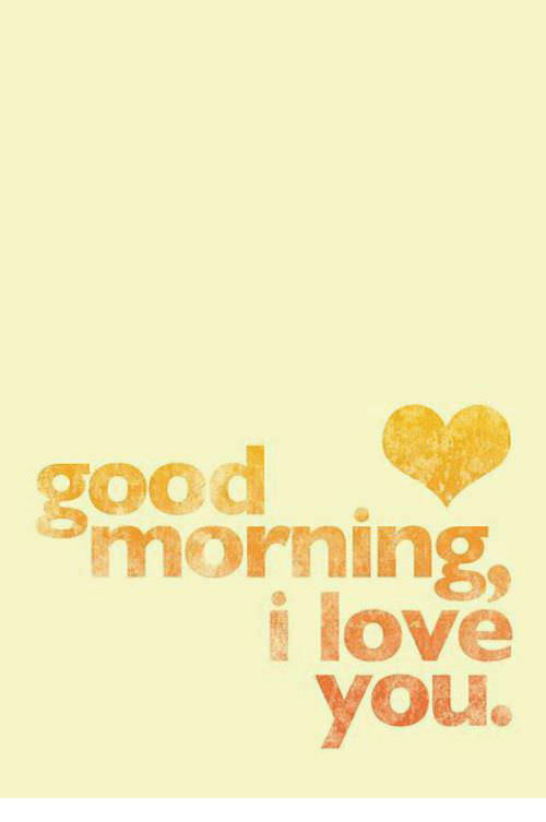 love good morning and good good morning love you