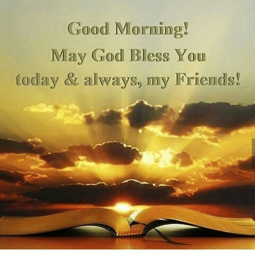 Good Morning May God Bless You Today Always My Friends Meme On