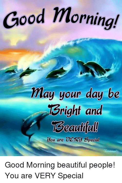 Good Morning May Your Day Be Sright And Eautiful You Are Very