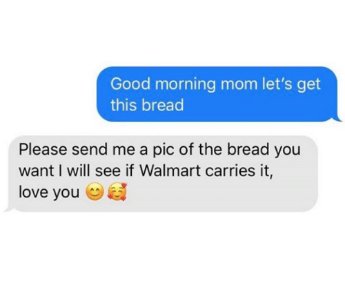 Love, Walmart, and Good Morning: Good morning mom let's get  this bread  Please send me a pic of the bread you  want I will see if Walmart carries it  love you