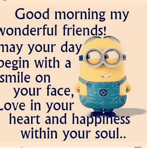 Good Morning My Vonderful Friends May Your Day Egin With A Smile On