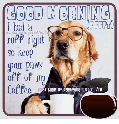 Good Morning Post Made Rab Our Coffeepb Ruff Night So Keep Your Paws