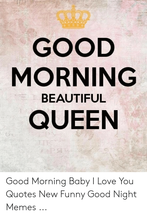 GOOD MORNING QUEEN BEAUTIFUL Good Morning Baby I Love You ...