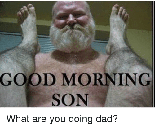 Good Morning Daddy Meme : Best memes about good morning son