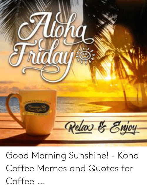Good Morning Sunshine! - Kona Coffee Memes and Quotes for ...