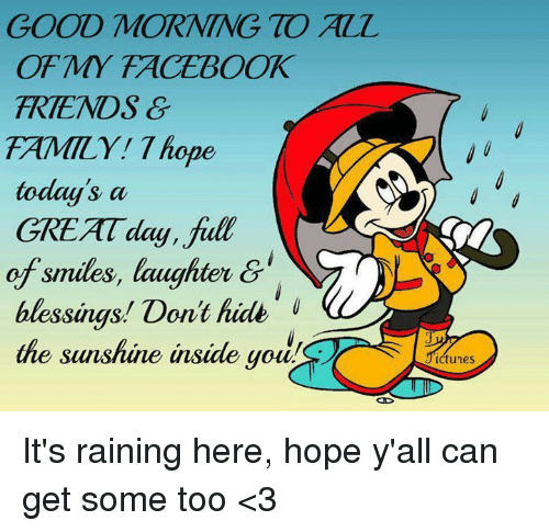Good Morning To All Of My Facebook Trends G Family T Ope Today S A Great Ay Full Of Smiles Laughter Blessings Dont Hidt The Sunshine Inside You Ictunes It S Raining Here Hope